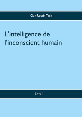 L'intelligence de l'inconscient humain