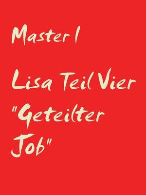 "Lisa Teil Vier ""Geteilter Job"""