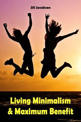 Living Minimalism & Maximum Benefit