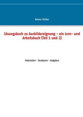 Lösungsbuch zu Ausbildereignung - ein Lern- und Arbeitsbuch (Teil 1 und 2)