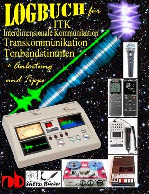 Logbuch für Tonbandstimmen - ITK Interdimensionale Kommunikation - Transkommunikation