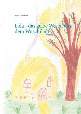 Lola - das gelbe Wesen aus dem Wuschiland
