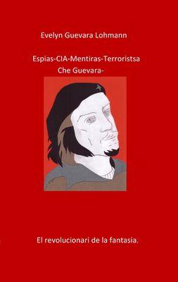Los EspIas C.I.A mentiras El terroristas Che Guevara