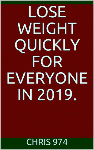 Lose weight quickly for everyone in 2019.