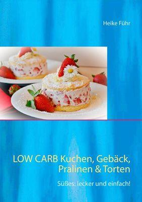 Low Carb  Kuchen, Gebäck, Pralinen & Torten