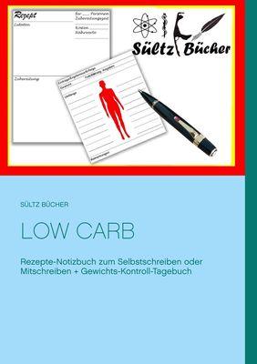 Low Carb  Rezepte-Notizbuch zum Selbstschreiben oder Mitschreiben + Gewichts-Kontroll-Tagebuch