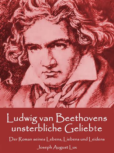 Ludwig van Beethovens unsterbliche Geliebte