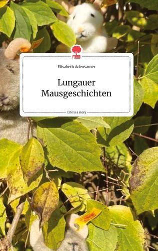 Lungauer Mausgeschichten. Life is a Story - story.one