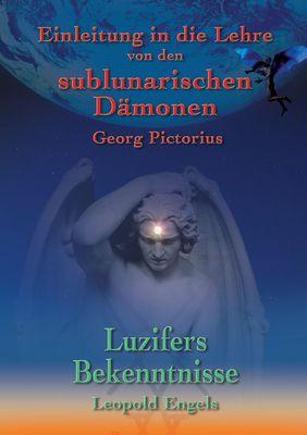 Luzifers Bekenntnisse und Einleitung in die Lehre von den sublunarischen Dämonen
