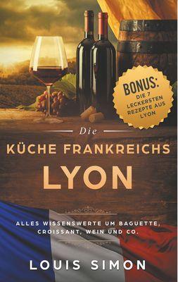 Lyon  - Die Küche Frankreichs