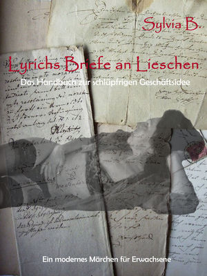 Lyrichs Briefe an Lieschen - Das Handbuch zur schlüpfrigen Geschäftsidee