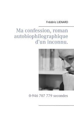 Ma confession, roman autobiophilographique d'un inconnu.