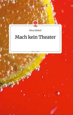 Mach kein Theater. Life is a Story