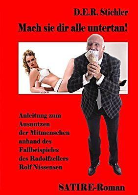 Mach sie dir alle untertan - Anleitung zum Ausnutzen der Mitmenschen anhand des Fallbeispieles des Radolfzellers Rolf Nissensen - Satire