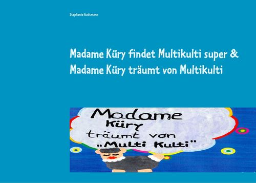 Madame Küry findet Multikulti super  & Madame Küry träumt von Multikulti