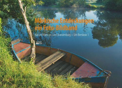 Märkische Entdeckungen - ein Fotobildband Bd.1