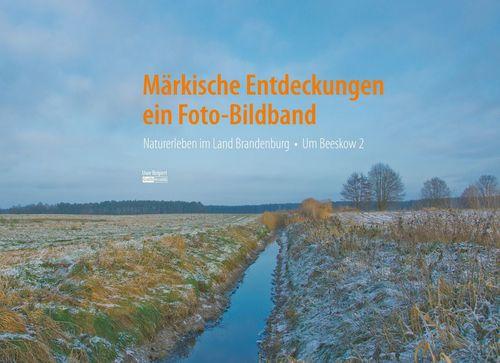 Märkische Entdeckungen - ein Fotobildband Bd.2