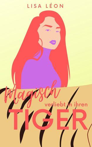 Magisch verliebt in ihren Tiger