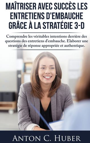 Maîtriser avec succès les entretiens d'embauche grâce à la stratégie 3-D