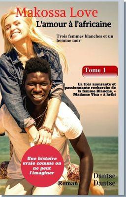 Makossa Love - Tome 1 : La très amusante et passionnante recherche de la femme blanche, « Madame Visa ». Roman
