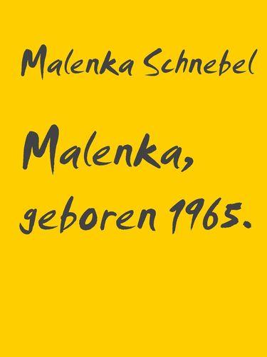 Malenka, geboren 1965.
