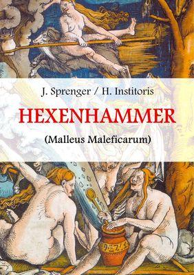 Malleus Maleficarum, das ist: Der Hexenhammer.