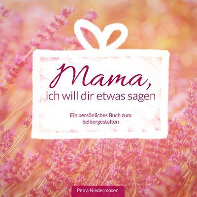Mama, ich will dir etwas sagen