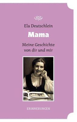 Mama - meine Geschichte von dir und mir