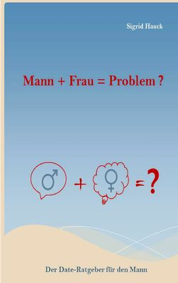 Mann + Frau = Problem ?