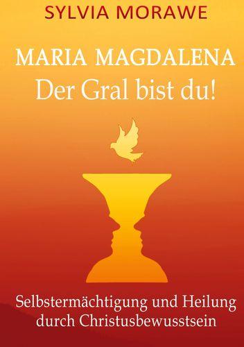 Maria Magdalena: Der Gral bist du