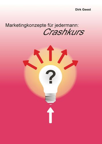 Marketingkonzepte für jedermann: Crashkurs