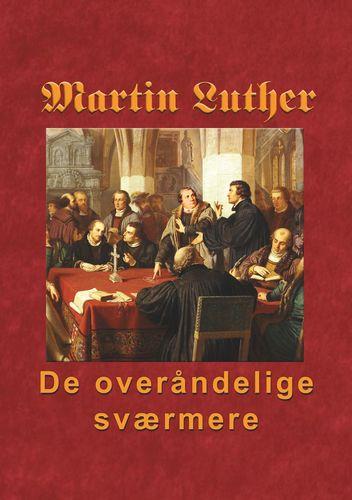 Martin Luther - De overåndelige sværmere