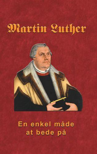 Martin Luther - En enkel måde at bede på