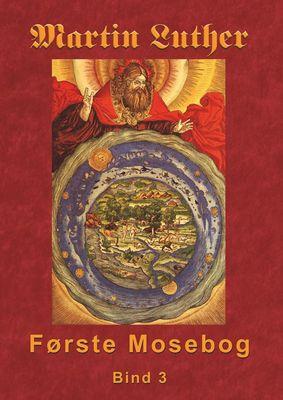 Martin Luther - Første Mosebog Bind 3