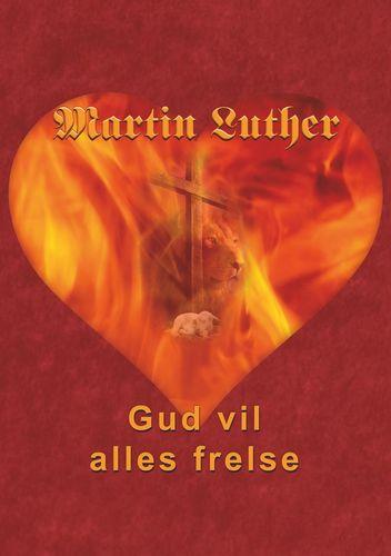 Martin Luther - Gud vil alles frelse