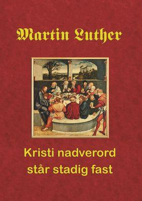 Martin Luther. Kristi nadverord står stadig fast