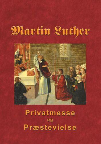 Martin Luther - Privatmesse og præstevielse