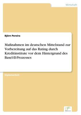 Maßnahmen im deutschen Mittelstand zur Vorbereitung auf das Rating durch Kreditinstitute vor dem Hintergrund des Basel-II-Prozesses