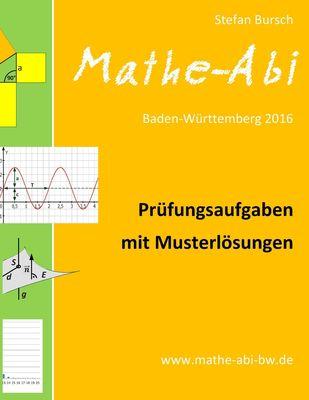 Mathe-Abi Baden-Württemberg 2016 - Prüfungsaufgaben mit Musterlösungen