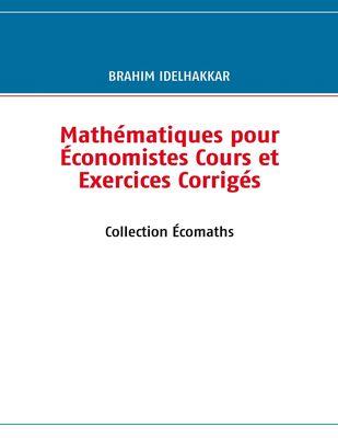 Mathématiques pour Économistes Cours et Exercices Corrigés