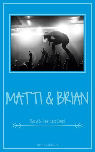 Matti & Brian 6: Nur eine Band