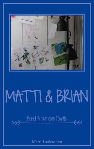 Matti & Brian 7: Nur eine Familie