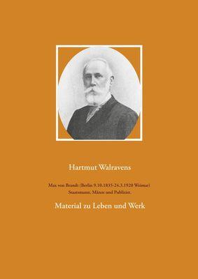 Max von Brandt (Berlin 9.10.1835-24.3.1920 Weimar) Staatsmann, Mäzen und Publizist.