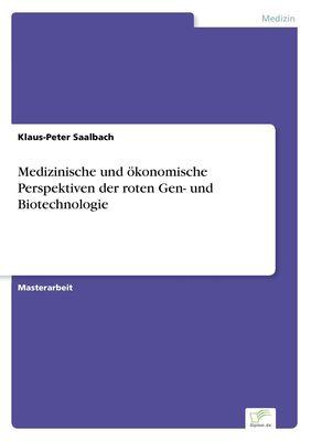 Medizinische und ökonomische Perspektiven der roten Gen- und Biotechnologie