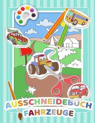 Mein Auschneidebuch und Bastelbuch für Kinder (Fahrzeug-Edition) - Ausschneiden, Malen, Kleben und Basteln lernen mit Fahrzeugen - Schneiden lernen für Kinder - Auschneide-Buch und Malbuch in Einem