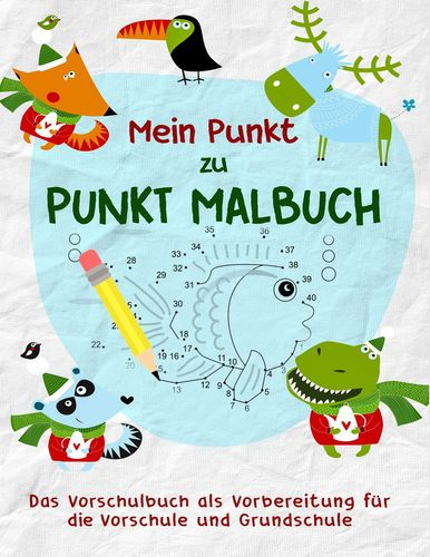 Mein cleveres Punkt zu Punkt Malbuch - Kinderbuch und Vorschulbuch mit Vorschulübungen für Kinder