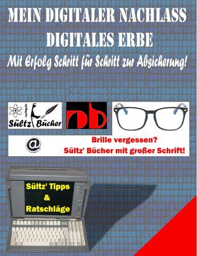 Mein Digitaler Nachlass - Digitales Erbe - Mit Erfolg Schritt für Schritt zur Absicherung!