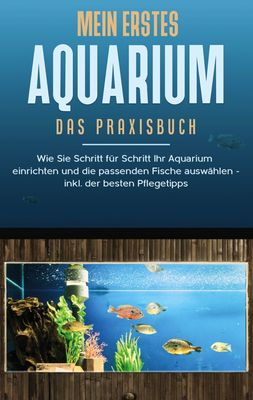 Mein erstes Aquarium - Das Praxisbuch