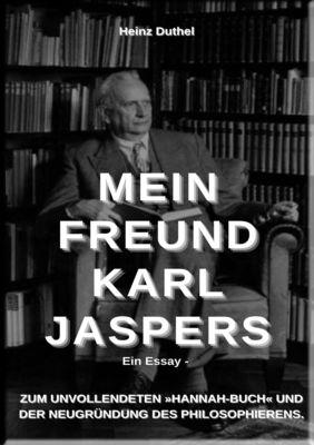 Mein Freund Karl Jaspers - Ein Essay