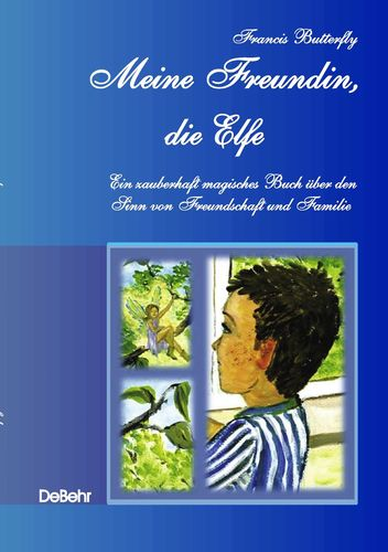 Mein Freundin, die Elfe - ein zauberhaft magisches Buch über den Sinn von Freundschaft und Familie